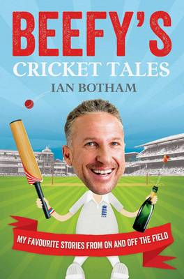 Beefy's Cricket Tales: My Favourite Stories from on and off the Field (Paperback)
