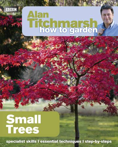 Alan Titchmarsh How to Garden: Small Trees - How to Garden 30 (Paperback)