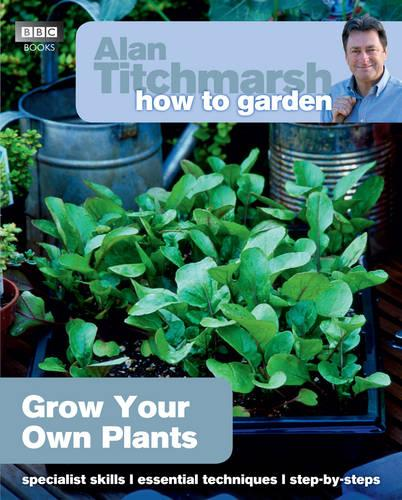 Alan Titchmarsh How to Garden: Grow Your Own Plants - How to Garden 22 (Paperback)