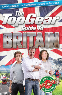 The Top Gear Guide to Britain: A Celebration of the Fourth Best Country in the World (Hardback)