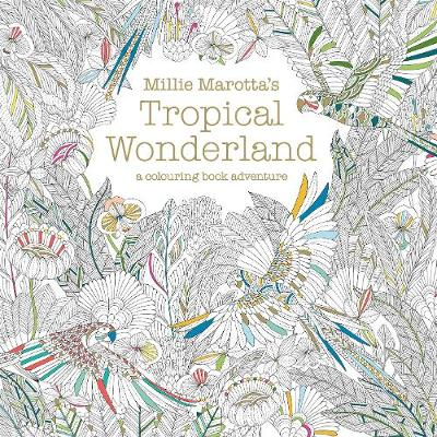 Millie Marotta 39 S Tropical Wonderland A Colouring Book