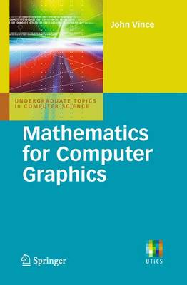 Mathematics for Computer Graphics - Undergraduate Topics in Computer Science (Paperback)