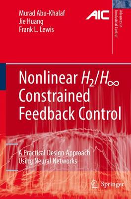 Nonlinear H2/H-infinity Constrained Feedback Control: A Practical Design Approach Using Neural Networks - Advances in Industrial Control (Paperback)