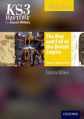 KS3 History by Aaron Wilkes: The Rise & Fall of the British Empire Teacher's Support Guide + CD-ROM (Mixed media product)