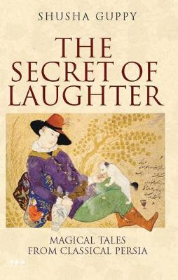 The Secret of Laughter: Magical Tales from Classical Persia (Hardback)