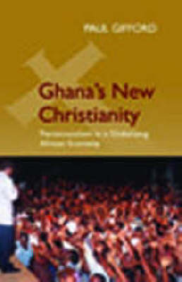 Ghana's New Christianity: Pentecostalism in a Globalising African Economy (Hardback)