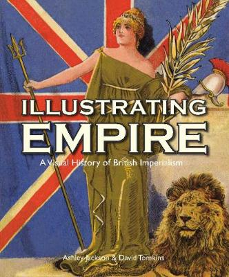 Illustrating Empire: A Visual History of British Imperialism - Visual History from the John Johnson Collection of Printed Ephemera (Hardback)