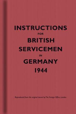Instructions for British Servicemen in Germany, 1944 - Instructions for Servicemen (Hardback)