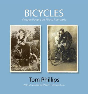 Bicycles: Vintage People on Photo Postcards - Photo Postcards from the Tom Phillips Archive (Hardback)