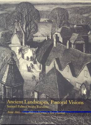 Ancient Landscapes, Pastoral Visions: Samuel Palmer to the Ruralists (Paperback)