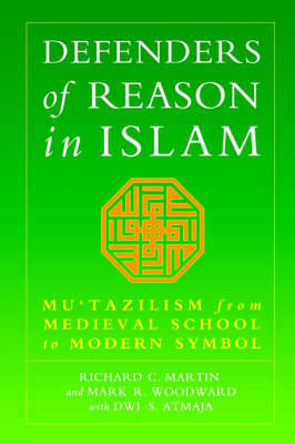 Defenders of Reason in Islam: Mu'tazililism from Medieval School to Modern Symbol (Paperback)