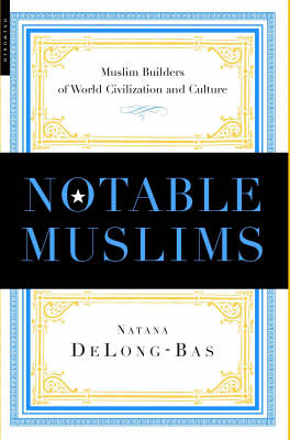 Notable Muslims: Profiles of Muslim Builders of World Civilization and Culture (Hardback)