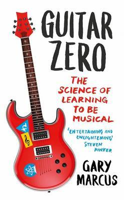 Guitar Zero: The Science of Learning to be Musical (Paperback)