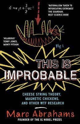 This is Improbable: Cheese String Theory, Magnetic Chickens, and Other WTF Research (Paperback)