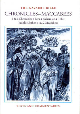 The Navarre Bible: Historical Books - Chronicles-Maccabees 1: In the Revised Standard Version and New Vulgate with a Commentary by Members of the Faculty of Theology of the University of Navarra - Navarre Bible (Hardback)