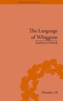 The Language of Whiggism: Liberty and Patriotism, 1802-1830 - The Enlightenment World No. 18 (Hardback)