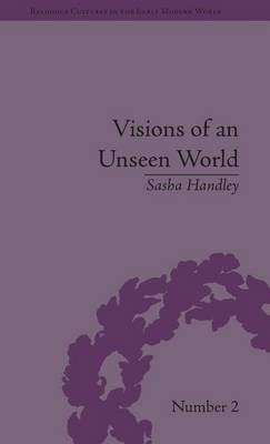 Visions of an Unseen World: Ghost Beliefs and Ghost Stories in Eighteenth Century England - Religious Cultures in the Early Modern World No. 2 (Hardback)