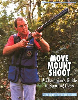 Move, Mount, Shoot: Champion's Guide to Sporting Clays (Hardback)