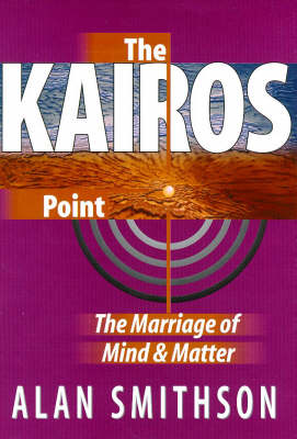 The Kairos Point: The Marriage of Mind and Matter (Hardback)
