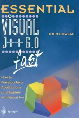 Essential Visual J++ 6.0 Fast: How to Develop Java Applications and Applets with Visual J++ - Essential Series (Paperback)