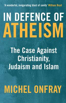 In Defence of Atheism: The Case Against Christianity, Judaism and Islam (Paperback)