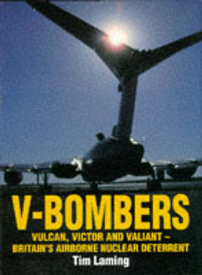 V-Bombers: Vulcan, Victor and Valiant - Britain's Airborne Nuclear Deterrent (Hardback)
