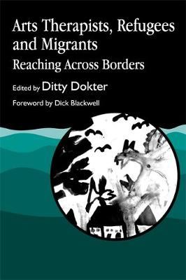 Arts Therapists, Refugees and Migrants: Reaching Across Borders (Paperback)