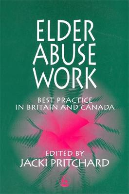 Elder Abuse Work: Best Practice in Britain and Canada (Paperback)