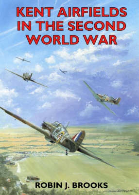 Kent Airfields in the Second World War - Airfields in the Second World War (Paperback)