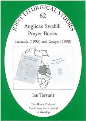 Anglican Swahili Prayer Books: Tanzania (1995) and Congo (1998) - Joint Liturgical Studies v. 62 (Paperback)