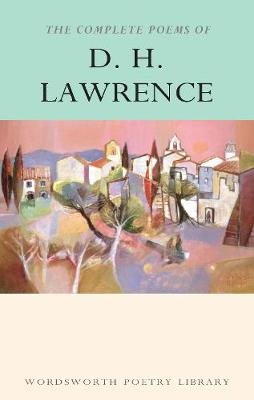 The Complete Poems of D.H. Lawrence - Wordsworth Poetry Library (Paperback)
