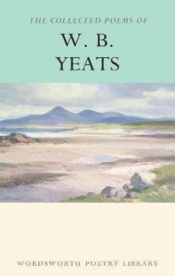 The Collected Poems of W.B.Yeats - Wordsworth Poetry Library (Paperback)