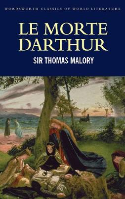 Le Morte Darthur - Wordsworth Classics of World Literature (Paperback)