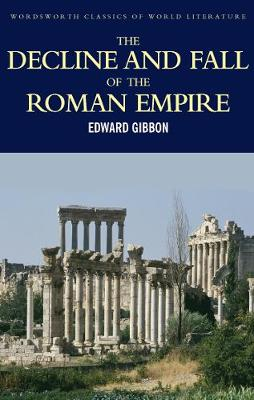 The Decline and Fall of the Roman Empire - Wordsworth Classics of World Literature (Paperback)