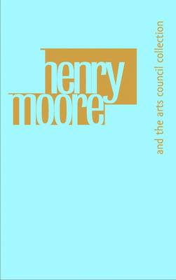Henry Moore and the Arts Council Collection (Paperback)