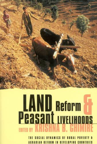 Land Reform and Peasant Livelihoods: The Social Dynamics of Rural Poverty and Agrarian Reform in Developing Countries (Paperback)