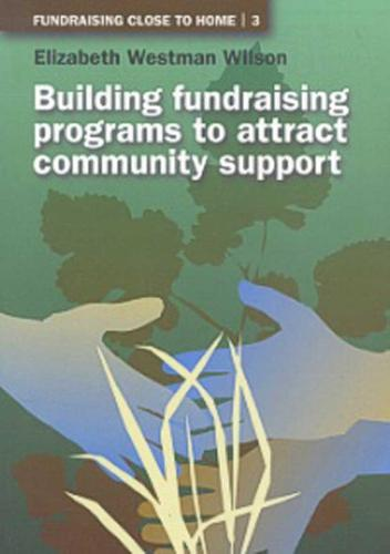 Building Fundraising Programs to Attract Community Support - Fundraising Close to Home S. 3 (Paperback)
