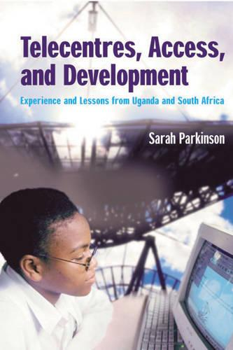 Telecentres, Access, and Development: Experience and Lessons from Uganda and South Africa (Paperback)