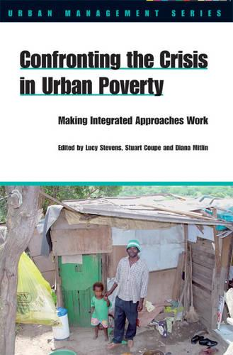 Confronting the Crisis in Urban Poverty: Making Integrated Approaches Work - Urban Management S. (Paperback)