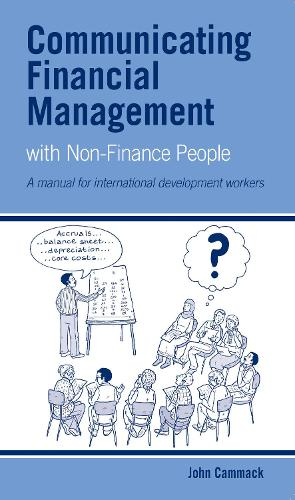 Communicating Financial Management with Non-finance People: A Manual for International Development Workers (Paperback)