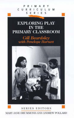 Exploring Play in the Primary Classroom (Paperback)
