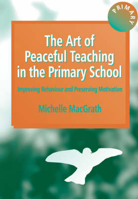 The Art of Peaceful Teaching in the Primary School: Improving Behaviour and Preserving Motivation (Paperback)