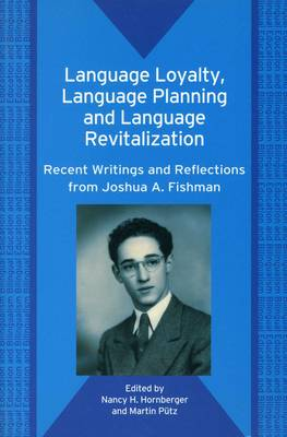 Language Loyalty, Language Planning, and Language Revitalization: Recent Writings and Reflections from Joshua A. Fishman - Bilingual Education and Bilingualism (Paperback)