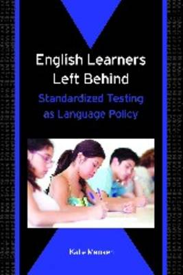 English Learners Left Behind: Standardized Testing as Language Policy - Bilingual Education and Bilingualism (Paperback)