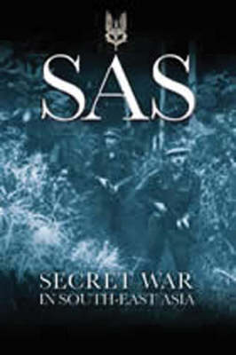 SAS: Secret War in South-East Asia - Greenhill Military Paperback S. (Paperback)