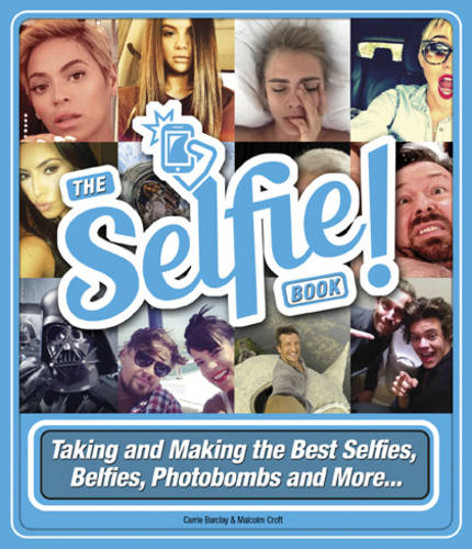 The Selfie Book: Taking and Making the Best Selfies, Belfies and Photobombs (Hardback)