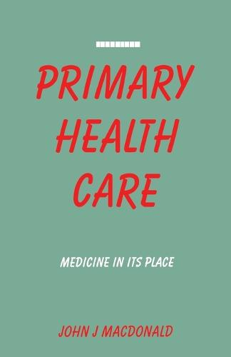 Primary Health Care: Medicine in Its Place (Paperback)