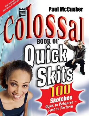 The Colossal Book of Quick Skits: 100 Sketches - Quick to Rehearse, Fast to Perform (Paperback)