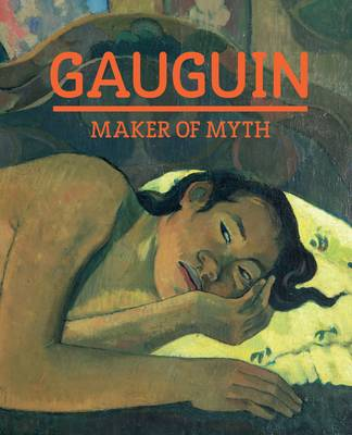 Gauguin: Maker of Myth (Paperback)