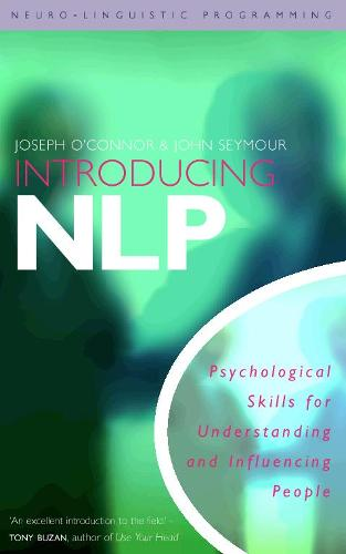 Introducing Neuro-linguistic Programming: Psychological Skills for Understanding and Influencing People (Paperback)